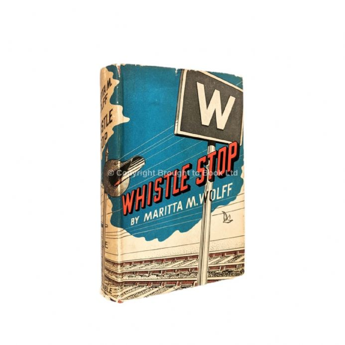 Whistle Stop by Maritta Wolff First UK Edition Constable 1942